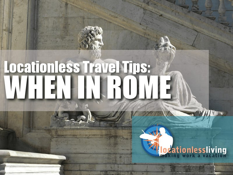 Location Matters When You are Visiting Rome, Italy